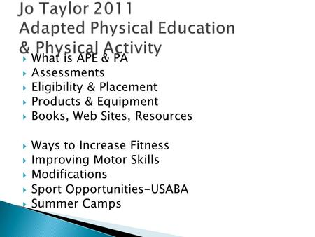  What is APE & PA  Assessments  Eligibility & Placement  Products & Equipment  Books, Web Sites, Resources  Ways to Increase Fitness  Improving.