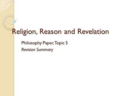 Religion, Reason and Revelation Philosophy Paper, Topic 5 Revision Summary.