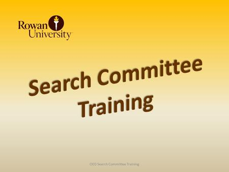 OED Search Committee Training. Purpose Rowan University supports equal employment opportunity in hiring decisions Search committees minimize the possibilities.