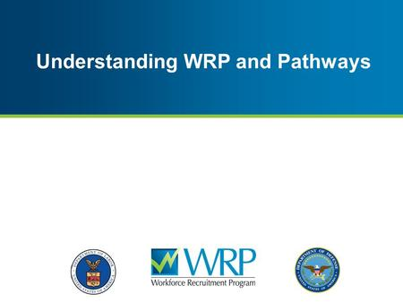 Understanding WRP and Pathways. ● Background ● How the WRP Works ● Pathways ● WRP and Pathways ● Schedule A Appointing Authority ● Best Practices ● WRP.