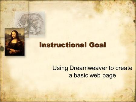 Instructional Goal Using Dreamweaver to create a basic web page.