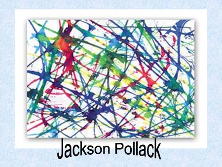 "Jackson Pollock was called an ""action painter"" because his work shows movement and rhythm."