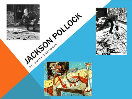 JACKSON POLLOCK BY: EMILY CORCORAN. JACKSON POLLOCK Early Life Life After 1942 Influences Unique Technique Paintings Death Legacy Memories.