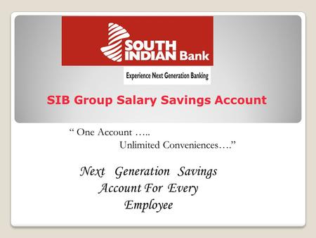 "SIB Group Salary Savings Account Next Generation Savings Account For Every Employee "" One Account ….. Unlimited Conveniences…."""