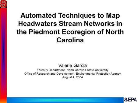 Automated Techniques to Map Headwaters Stream Networks in the Piedmont Ecoregion of North Carolina Valerie Garcia Forestry Department, North Carolina State.