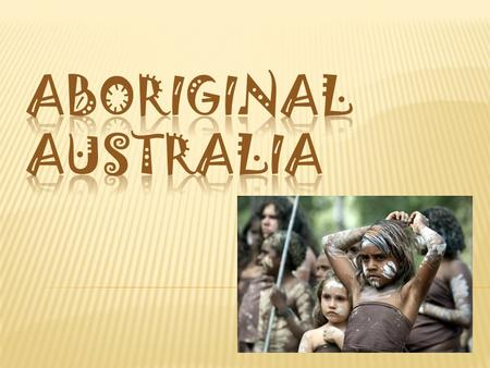  The Aborigines of Australia are a relatively well- known culture. They are one of the oldest cultures that are still in existence today  Of the estimated.