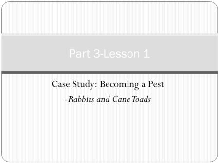 Case Study: Becoming a Pest -Rabbits and Cane Toads Part 3-Lesson 1.