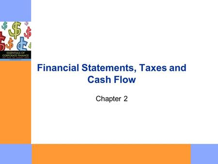 Financial Statements, Taxes and Cash Flow Chapter 2.