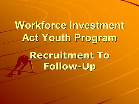 Workforce Investment Act Youth Program Recruitment To Follow-Up.