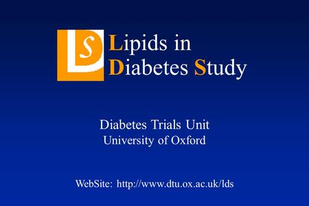 Diabetes Trials Unit University of Oxford WebSite:  Lipids in Diabetes Study.