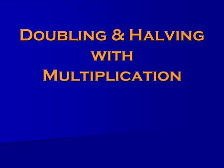 Doubling & Halving with Multiplication. Doubling and halving works because of the relationship between multiplication and division. Since multiplication.