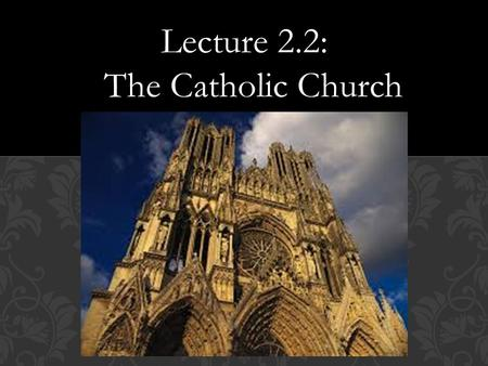 Lecture 2.2: The Catholic Church.  What events can we use to mark the beginning of the Dark Ages?  Why are the Dark Ages called the Dark Ages?  What.