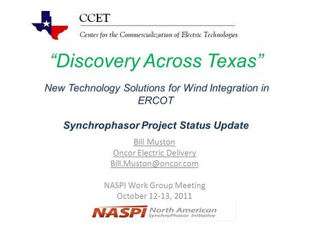 """Discovery Across Texas"" New Technology Solutions for Wind Integration in ERCOT Synchrophasor Project Status Update Bill Muston Oncor Electric Delivery."