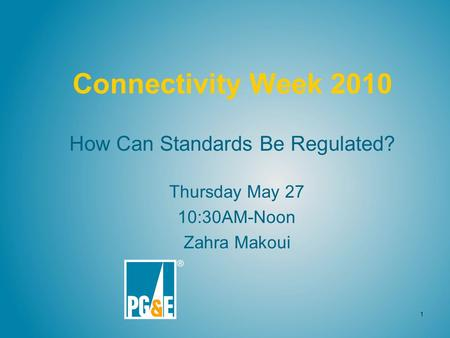 1 Connectivity Week 2010 How Can Standards Be Regulated? Thursday May 27 10:30AM-Noon Zahra Makoui.