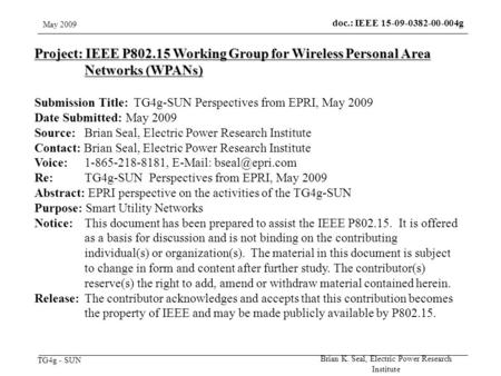 TG4g - SUN May 2009 Brian K. Seal, Electric Power Research Institute doc.: IEEE 15-09-0382-00-004g Project: IEEE P802.15 Working Group for Wireless Personal.
