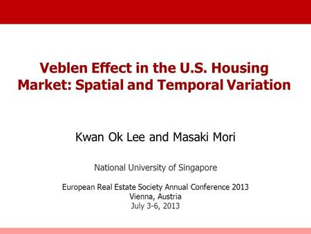 Veblen Effect in the U.S. Housing Market: Spatial and Temporal Variation Kwan Ok Lee and Masaki Mori National University of Singapore European Real Estate.