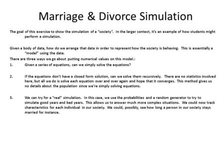 "Marriage & Divorce Simulation The goal of this exercise to show the simulation of a ""society"". In the larger context, it's an example of how students might."
