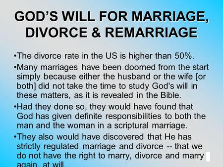 1 GOD'S WILL FOR MARRIAGE, DIVORCE & REMARRIAGE The divorce rate in the US is higher than 50%. Many marriages have been doomed from the start simply because.