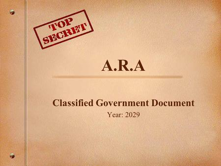 A.R.A Classified Government Document Year: 2029 -CLASSIFIED- GOVERNMENT DOCUMENTS.