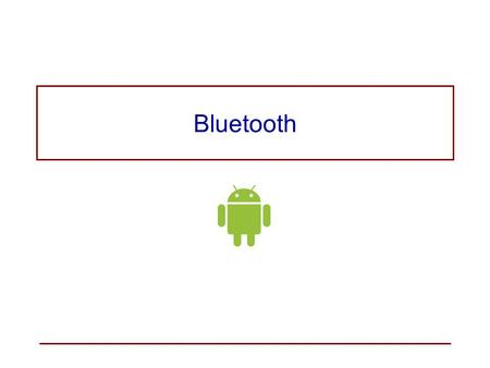 Bluetooth. Bluetooth is an open, wireless protocol for exchanging data between devices over a short distance. –managed by the Bluetooth Special Interest.