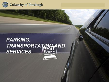 Parking, Transportation and Services PARKING, TRANSPORTATION AND SERVICES.