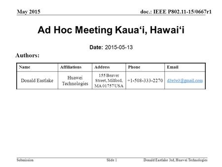 Doc.: IEEE P802.11-15/0667r1 Submission May 2015 Donald Eastlake 3rd, Huawei TechnologiesSlide 1 Ad Hoc Meeting Kaua'i, Hawai'i Date: 2015-05-13 Authors: