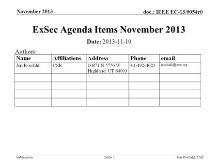 Submission doc.: IEEE EC-13/0054r0 November 2013 Jon Rosdahl, CSRSlide 1 ExSec Agenda Items November 2013 Date: 2013-11-10 Authors: