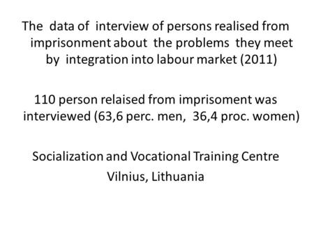 The data of interview of persons realised from imprisonment about the problems they meet by integration into labour market (2011) 110 person relaised from.