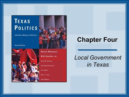 Chapter Four Local Government in Texas. Copyright © Houghton Mifflin Company. All rights reserved. 4-2 Introduction In this presentation, you'll see the.