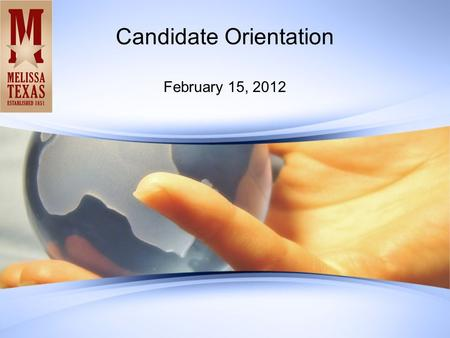 Candidate Orientation February 15, 2012. Goals for Tonight's session Informational in nature regarding the election process/introduction to the City of.