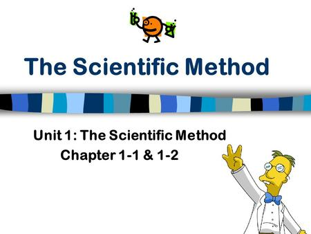 Unit 1: The Scientific Method Chapter 1-1 & 1-2