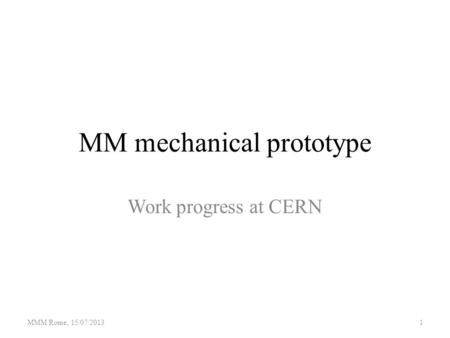 MM mechanical prototype Work progress at CERN MMM Rome, 15/07/20131.