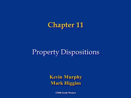 Chapter 11 Property Dispositions ©2006 South-Western Kevin Murphy Mark Higgins Kevin Murphy Mark Higgins.