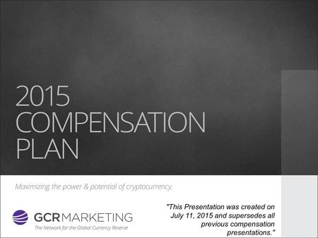July 13th 2015 | COMPENSATION PLAN This Presentation was created on July 11, 2015 and supersedes all previous compensation presentations.