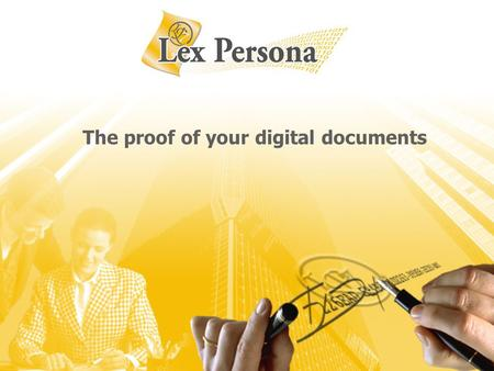 The proof of your digital documents. Copyright Lex Persona 2005-2008 – All rights reserved 2 Our approach to paper reduction The current approach –The.