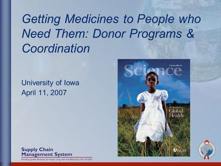 University of Iowa April 11, 2007 Getting Medicines to People who Need Them: Donor Programs & Coordination.