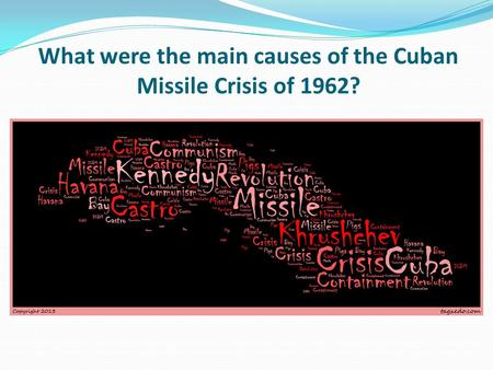 What were the main causes of the Cuban Missile Crisis of 1962?