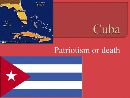 Patriotism or death.  1492  Columbus claimed Cuba for Spain.  1898  Spanish American War gave Cuba to the United States until it's independence in.