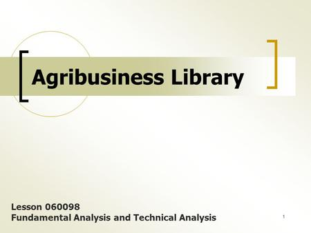 1 Agribusiness Library Lesson 060098 Fundamental Analysis and Technical Analysis.