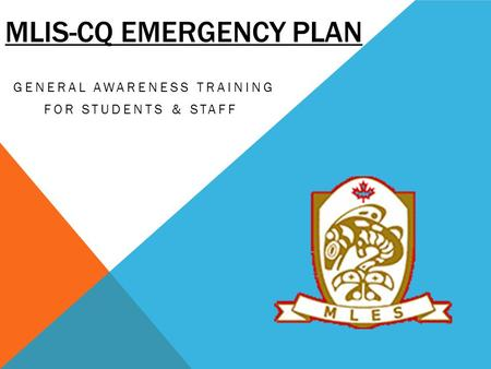 MLIS-CQ EMERGENCY PLAN GENERAL AWARENESS TRAINING FOR STUDENTS & STAFF.