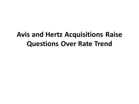 Avis and Hertz Acquisitions Raise Questions Over Rate Trend.