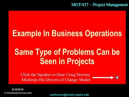 MGT/437 – Project Management © Westbrook Stevens 2001 8/16/2015 Example In Business Operations Same Type of Problems Can be.
