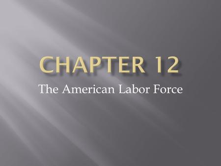 The American Labor Force. Americans at Work  Civilian Labor Force : the total number of people 16 years or older who are employed or seeking work. 