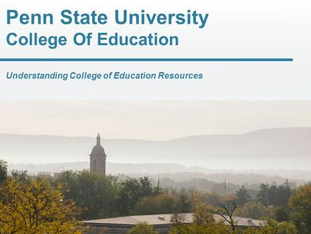 Penn State University College Of Education Understanding College of Education Resources.