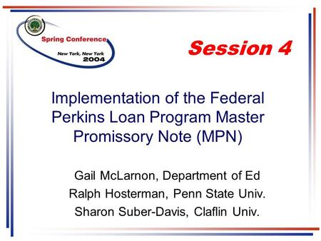 Implementation of the Federal Perkins Loan Program Master Promissory Note (MPN) Gail McLarnon, Department of Ed Ralph Hosterman, Penn State Univ. Sharon.