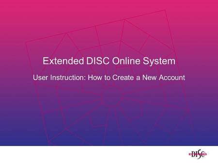 Extended DISC Online System User Instruction: How to Create a New Account.