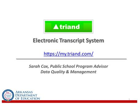 1 Electronic Transcript System https://my.triand.com/ Sarah Cox, Public School Program Advisor Data Quality & Management.