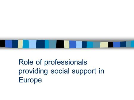 ProvidRoleing social support services Role of professionals providing social support in Europe.