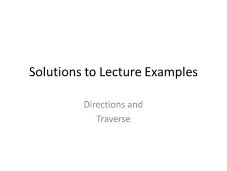Solutions to Lecture Examples Directions and Traverse.