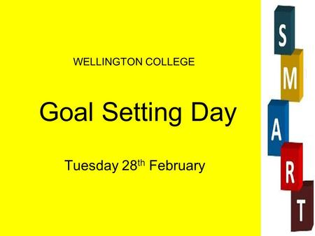 Goal Setting Day Tuesday 28 th February WELLINGTON COLLEGE.